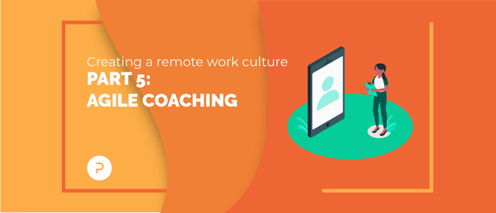 Creating a Remote Work Culture: Part 5 — Agile Coaching