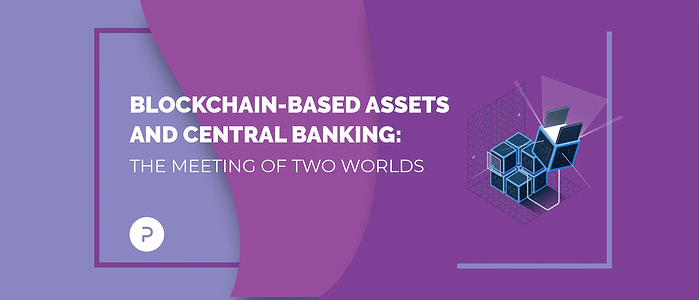 Blockchain-based Assets and Central Banking: The Meeting of Two Worlds