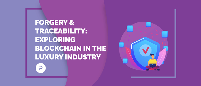 Forgery & traceability: Exploring blockchain in the luxury industry