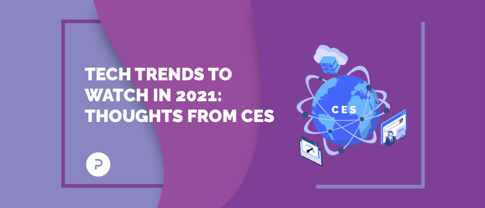 Tech Trends to Watch in 2021: Thoughts from CES