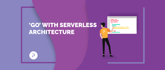 'Go' with Serverless Architecture