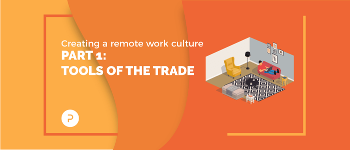 Creating a Remote Work Culture: Part 1 — Tools of the Trade