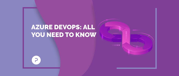 Azure DevOps: Everything You Need to Orchestrate Your DevOps Toolchain