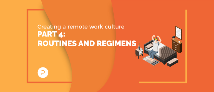 Creating a Remote Work Culture: Part 4 — Routines and Regimens