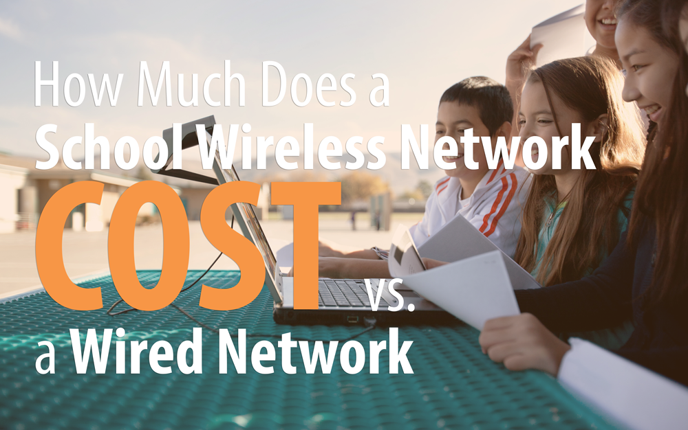 school wireless network cost, wired network cost, school wireless network design,