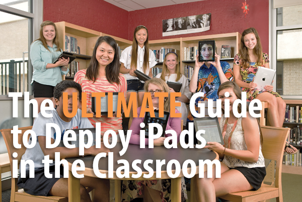 iPads in the classroom, technology in the classroom, guide to deploying ipads in education,
