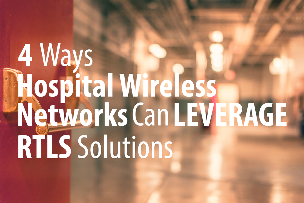 hospital wireless networks, wi-fi rtls, Real Time Location Systems,