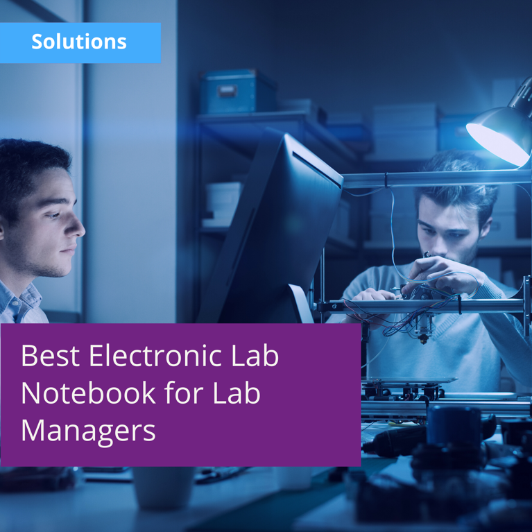 What to Look for in an Electronic Lab Notebook as a Lab Manager