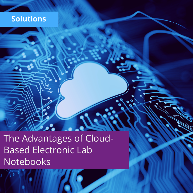 The Advantages of Cloud-Based Electronic Lab Notebooks