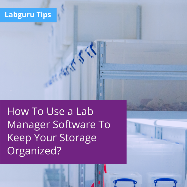 Using a Lab Manager Software to Keep Your Storage Organized