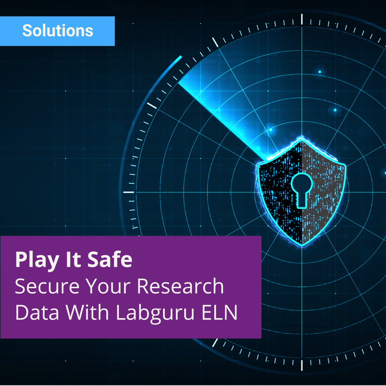 Play It Safe - Secure Your Research Data With Labguru Electronic Lab Notebook