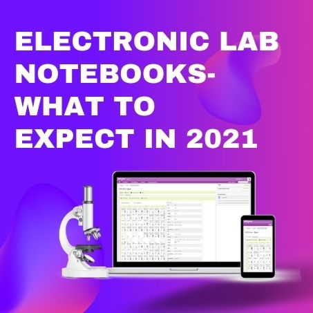Electronic Laboratory Notebooks – What to Expect in 2021