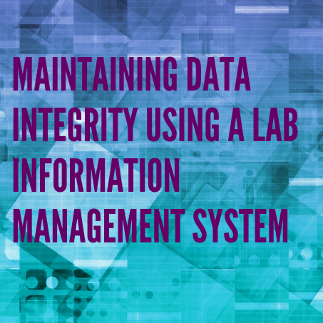 How Implementing a Lab Information Management System helps you Maintain Data Integrity