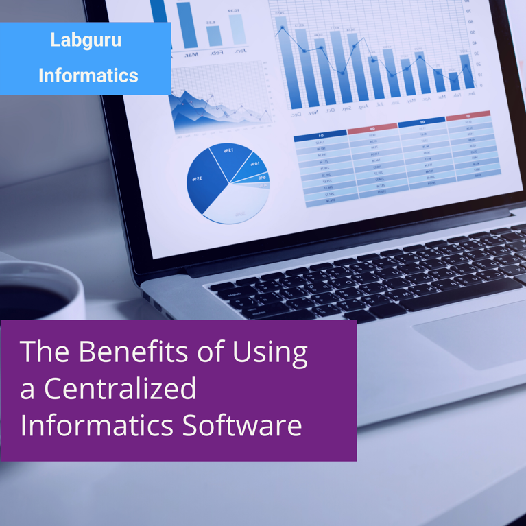 The Benefits of Using a Centralized Informatics Software