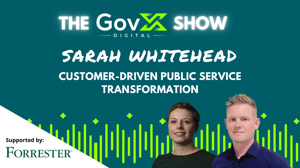 GovX Show #41: Customer-driven public service transformation - Sarah Whitehead, IPO