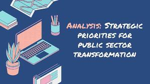 Analysis: Strategic priorities for public sector transformation