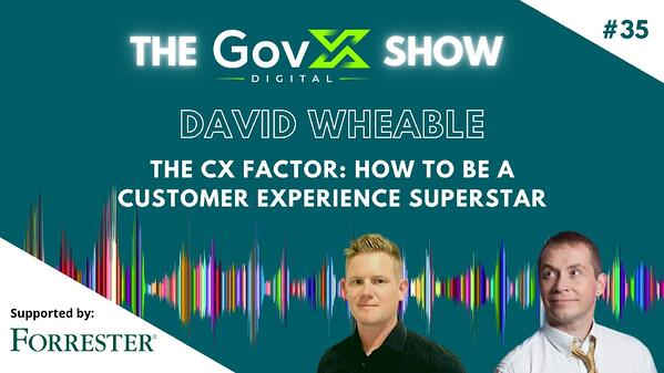 GovX Show #35 The CX Factor: How to be a Customer Experience Superstar