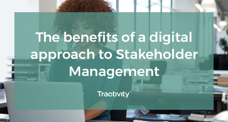 The Benefits of a Digital Approach to Stakeholder Management