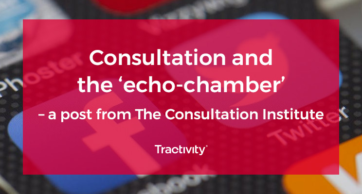 Consultation and the 'echo-chamber' – a post from The Consultation Institute