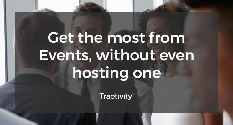 Get the Most from Events, Without even Hosting One.
