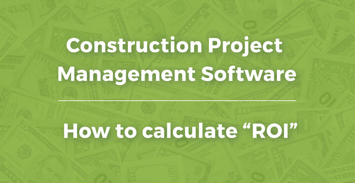 How to calculate ROI of construction project management software