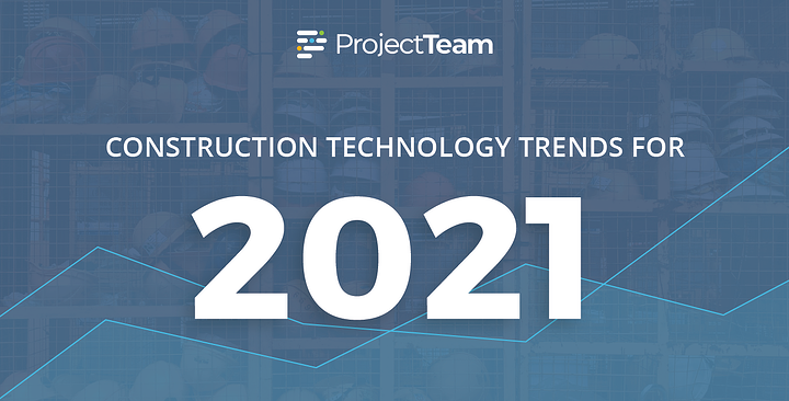 Construction Technology trends for 2021