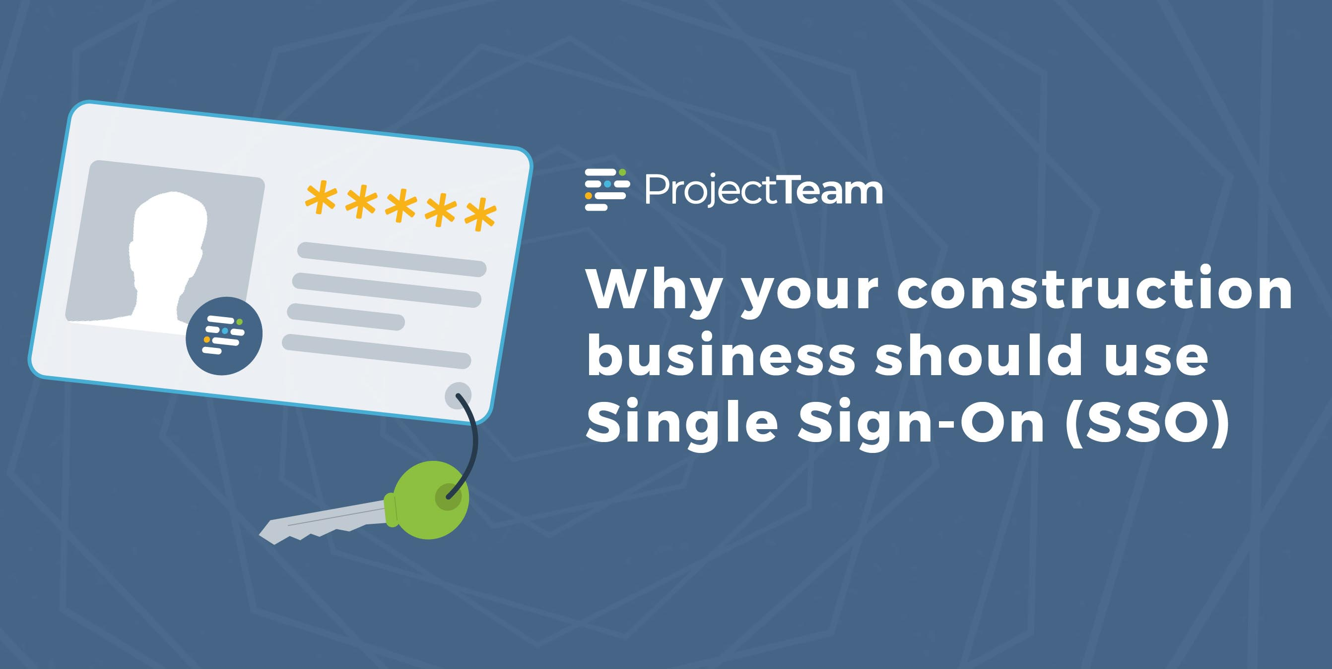 Why your construction business should be using Single Sign-On (SSO)