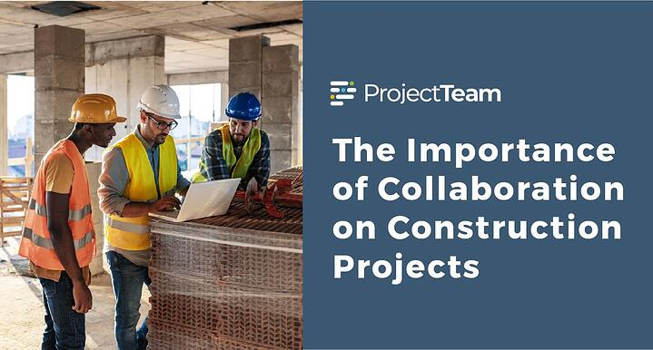 The importance of collaboration on construction projects
