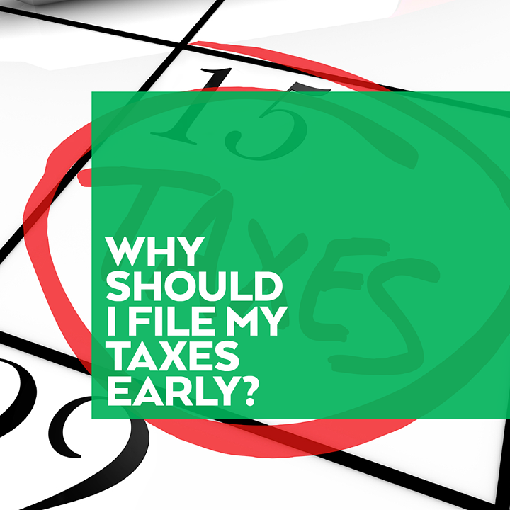 Why Should I File My Taxes Early?