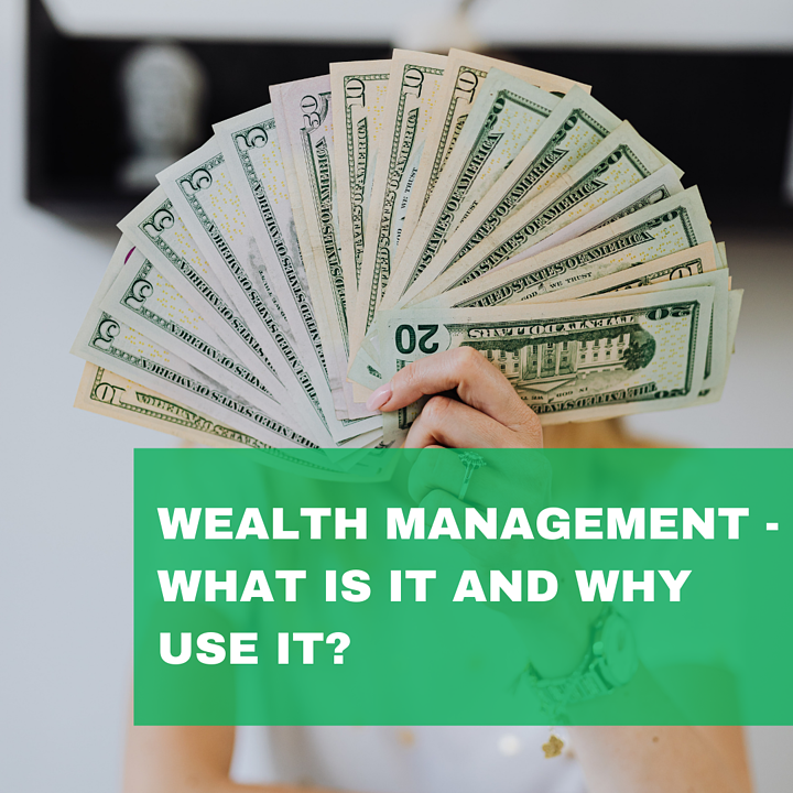 Wealth Management - What Is It and Why Use It?