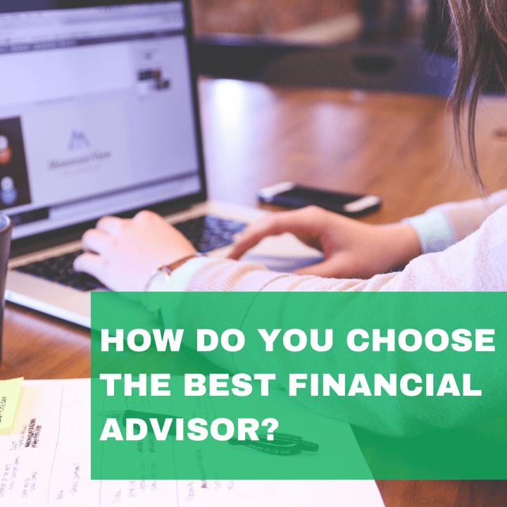 How Do You Choose the Best Financial Advisor?
