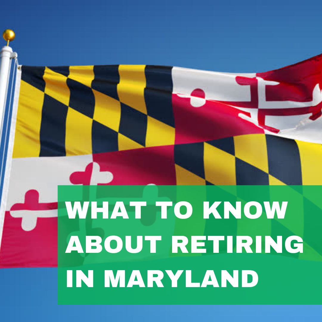 What to Know About Retiring in Maryland