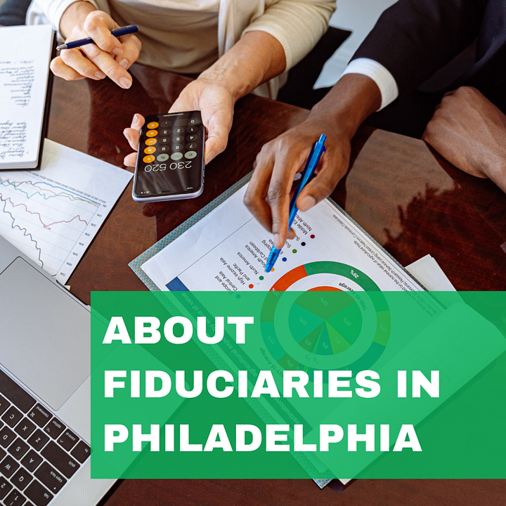 All About Fiduciaries in Philadelphia