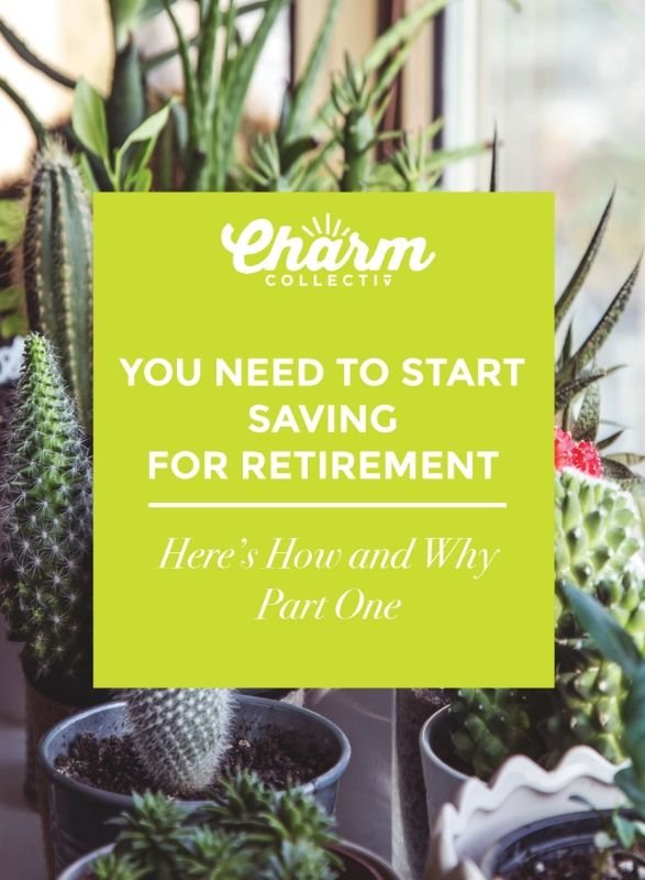 You Need to Start Saving for Retirement - Charm Collectiv & InvestEd