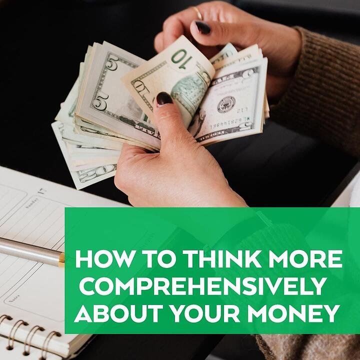 How to Think More Comprehensively About Your Money