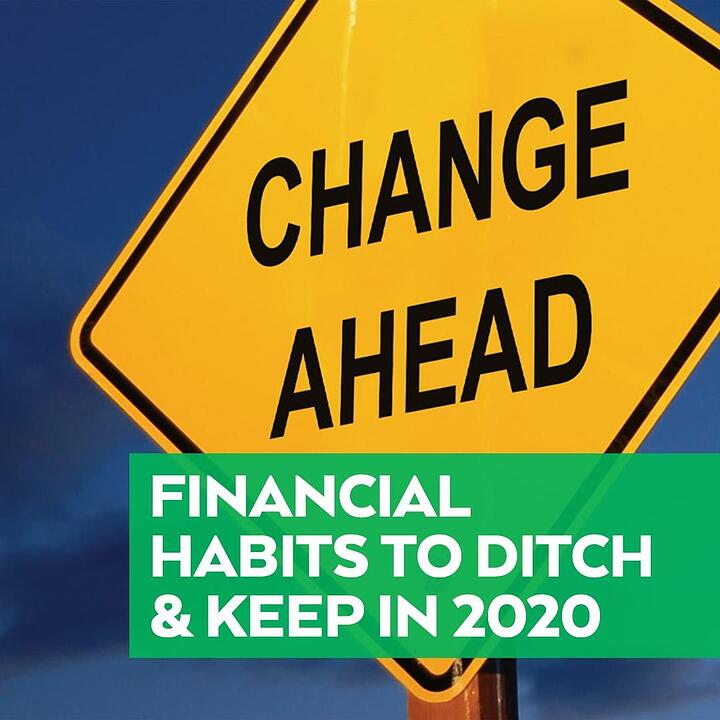 Financial Habits to Ditch and Keep in 2020