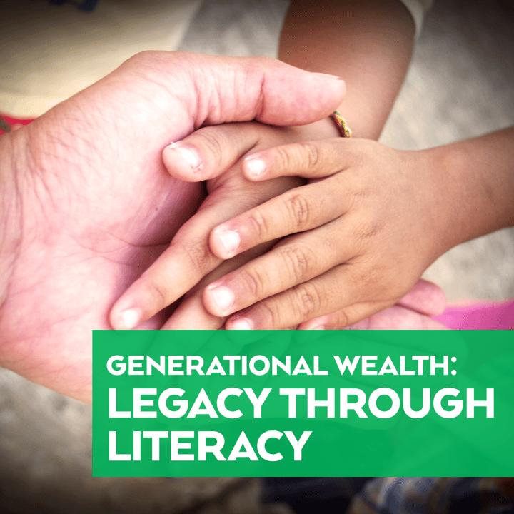 Generational Wealth: Legacy Through Literacy