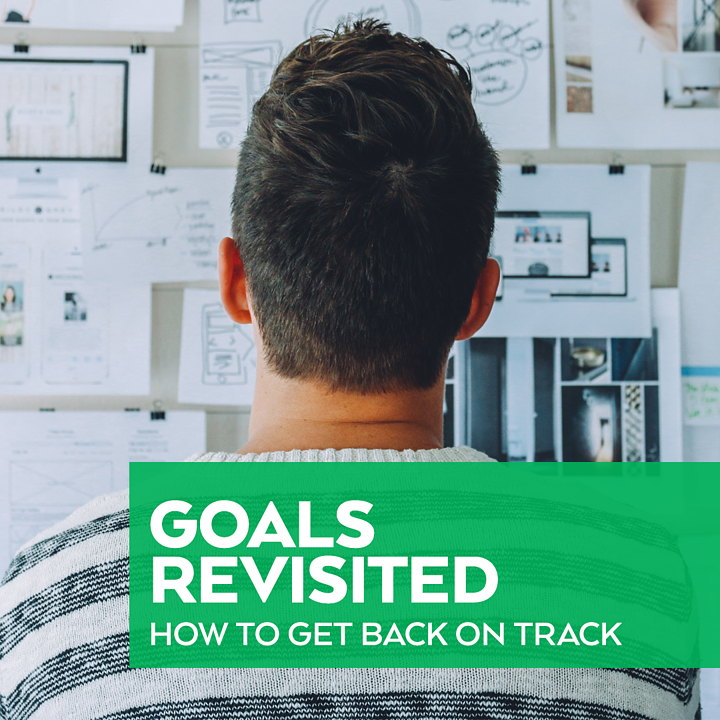 Goal Revisited: How To Get Back on Track