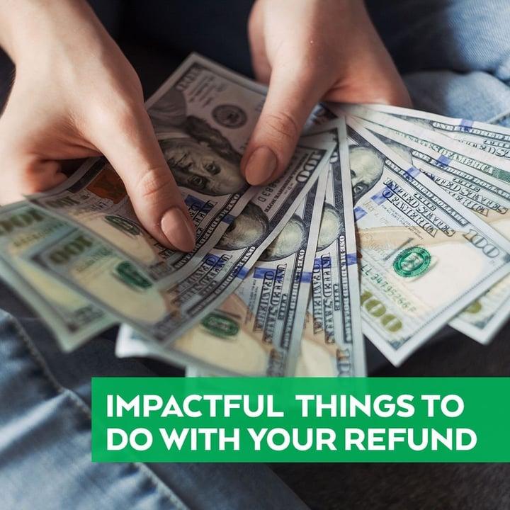 Impactful Ways to Spend Your Tax Refund