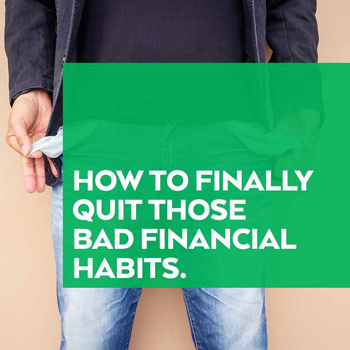 How to Finally Quit Those Bad Financial Habits