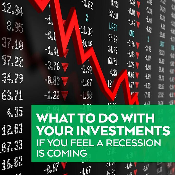 What to Do With Your Investments If You Feel A Recession Coming?