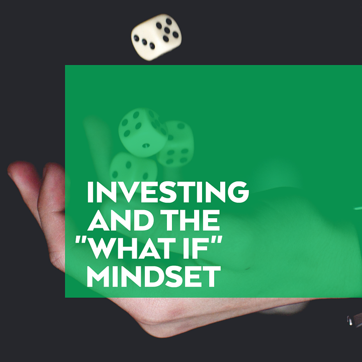 Investing And What If Mindset