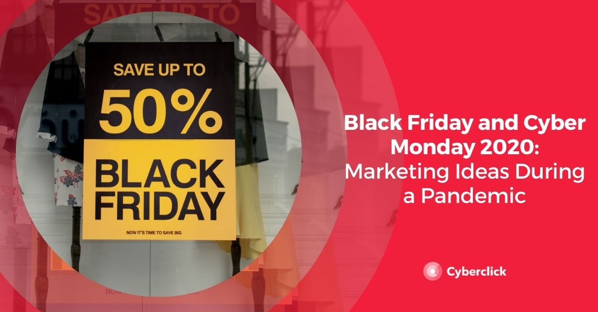 Black Friday And Cyber Monday 2020 Marketing Ideas During A Pandemic