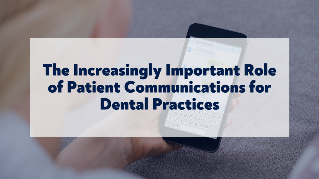 The Increasingly Important Role of Patient Communications for Dental Practices