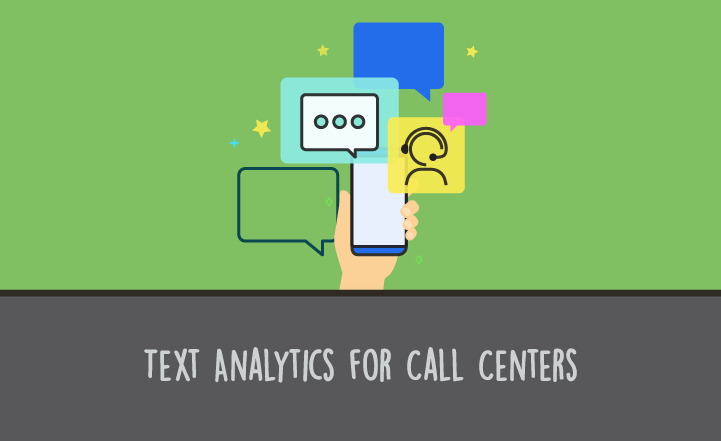 Text Analytics for Call Centers: A Rich Source of Insight into your Customers
