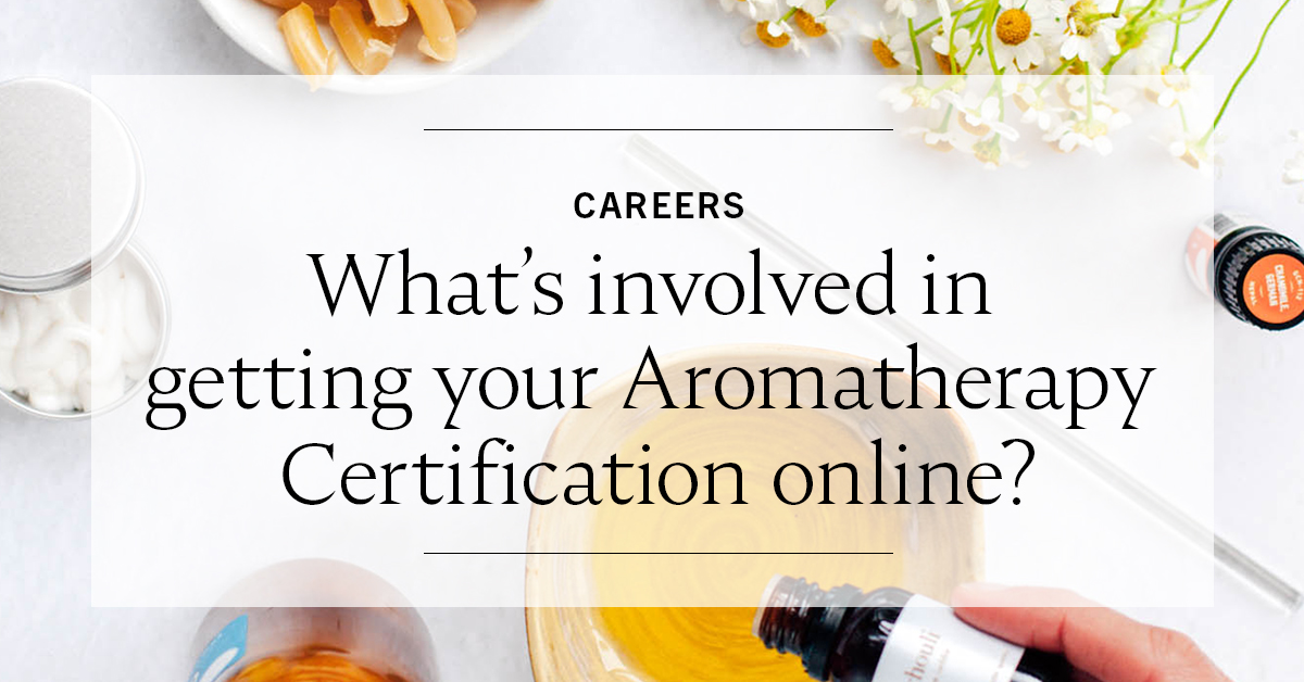 What's involved in getting your aromatherapy certification online?