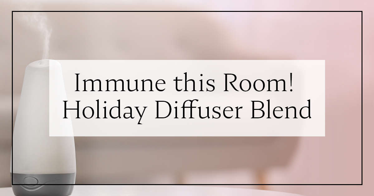 Immune this Room! Holiday Diffuser Blend