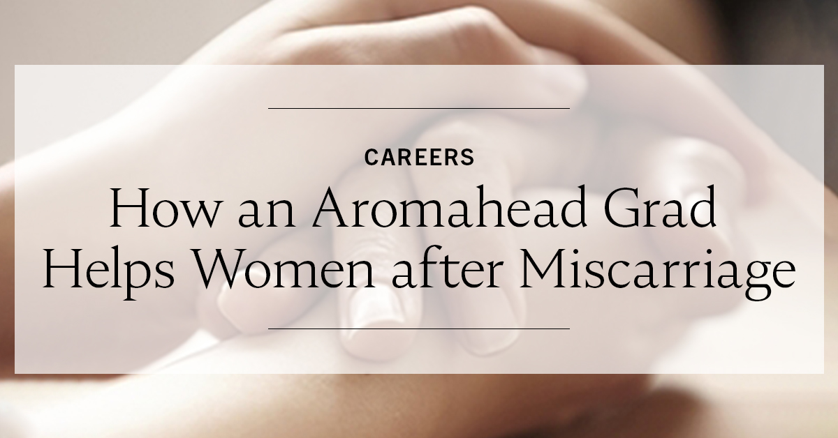 How an Aromahead Grad Helps Women after Miscarriage
