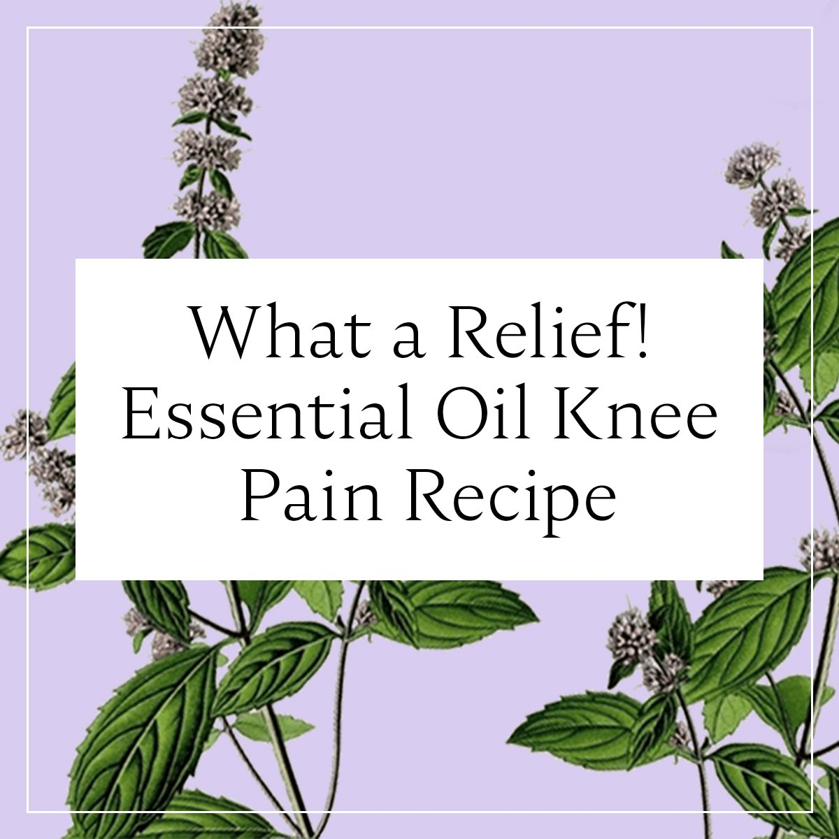 What a Relief! A Natural Essential Oil Knee Pain Recipe