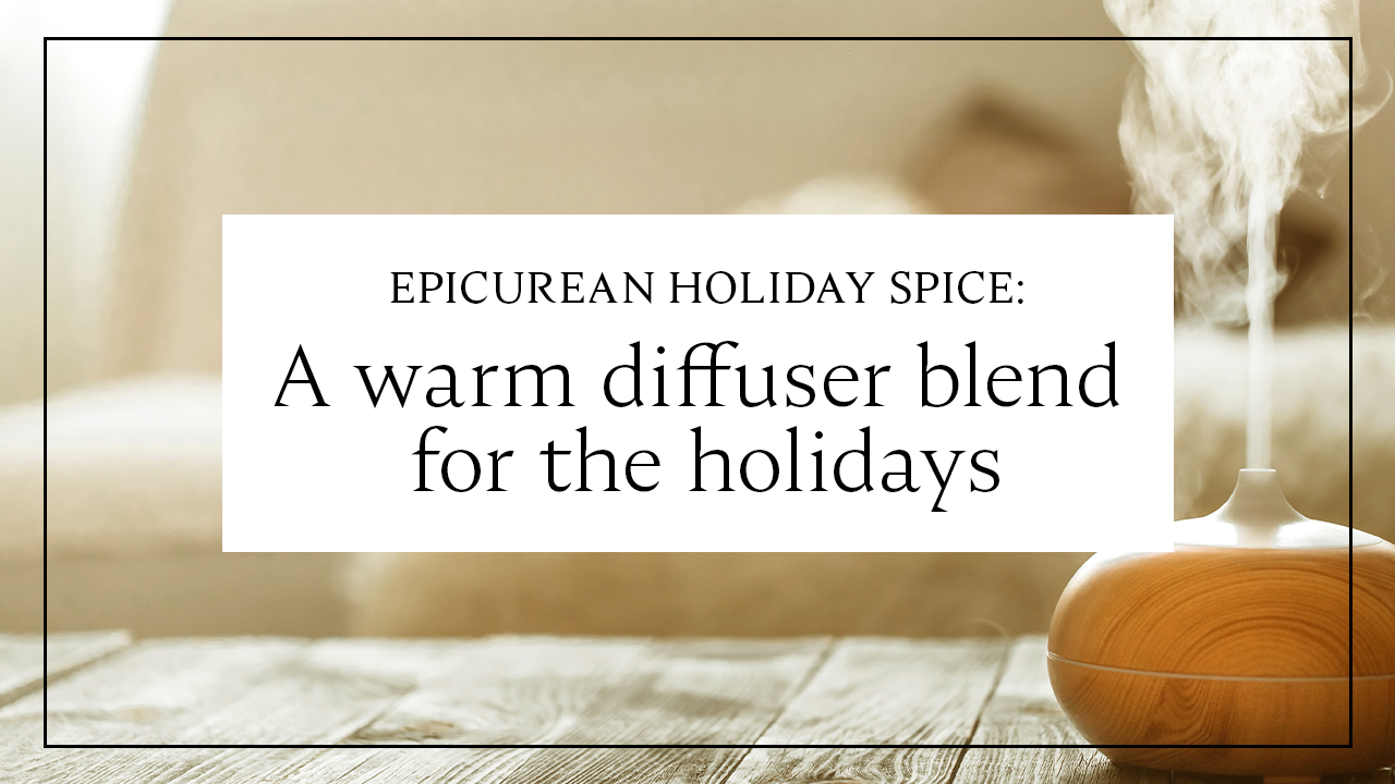 Epicurean Holiday Spice: A warm diffuser blend for the holidays